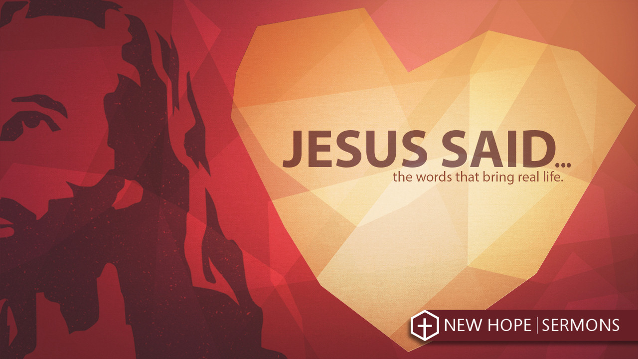 Jesus Said – Sermon Series – New Hope Church – Wooster